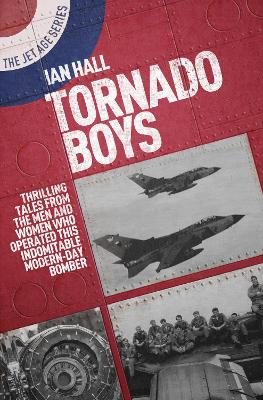 Tornado Boys: Thrilling Tales from the Men and Women Who Have Operated This Indomitable Modern-Day Bomber by Ian Hall