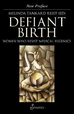 Defiant Birth: Women Who Resist Medical Eugenics by Melinda Tankard Reist