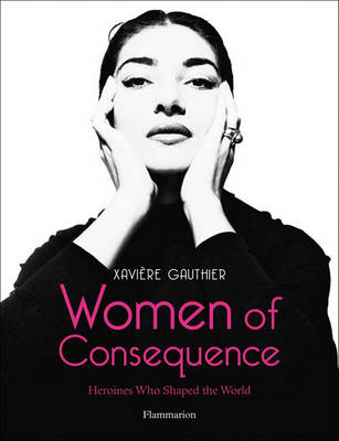 Women of Consequence: Heroines Who Shaped Our World book