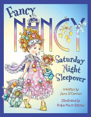 Fancy Nancy Saturday Night Sleepover by Jane O'Connor