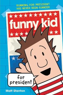 Funny Kid for President by Matt Stanton