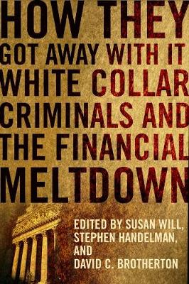 How They Got Away With It: White Collar Criminals and the Financial Meltdown book
