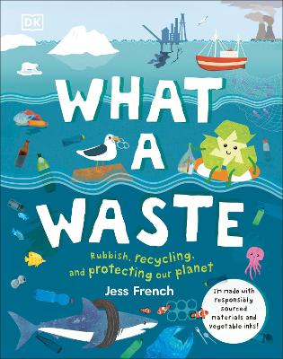 What A Waste: Rubbish, Recycling, and Protecting our Planet by Jess French