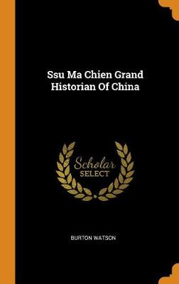 Ssu Ma Chien Grand Historian of China by Burton Watson