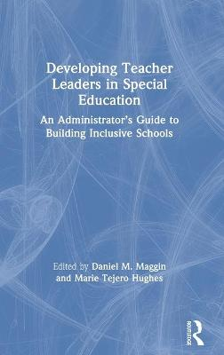 Developing Teacher Leaders in Special Education: An Administrator's Guide to Building Inclusive Schools book
