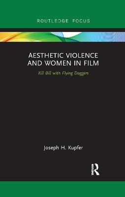 Aesthetic Violence and Women in Film: Kill Bill with Flying Daggers book