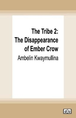 The The Tribe 2: The Disappearance of Ember Crow by Ambelin Kwaymullina