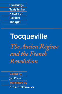 Cambridge Texts in the History of Political Thought: Tocqueville: The Ancien Regime and the French Revolution by Jon Elster