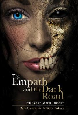 Empath and the Dark Road: Struggles that Teach the Gift by Bety Comerford