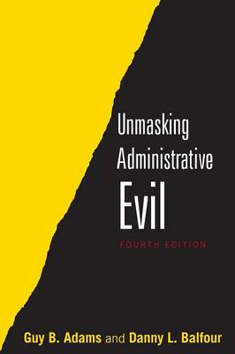 Unmasking Administrative Evil by Danny L. Balfour