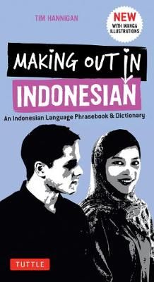 Making Out in Indonesian Phrasebook & Dictionary by Tim Hannigan