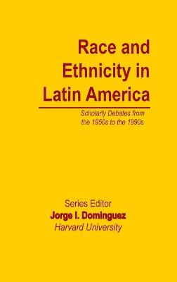 Race and Ethnicity in Latin America by Jorge I. Dominguez