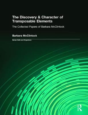 The Discovery & Character of Transposable Elements by Barbara McClintock