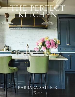 The Perfect Kitchen by Barbara Sallick
