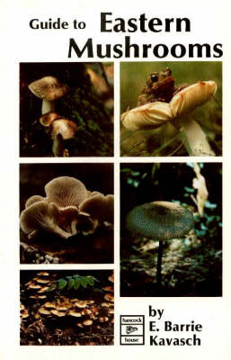Guide to Eastern Mushrooms by E. Barrie Kavasch