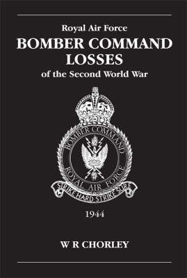 RAF Bomber Command Losses of the Second World War by W.R. Chorley