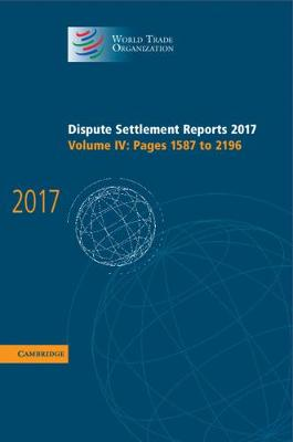 World Trade Organization Dispute Settlement Reports Dispute Settlement Reports 2017: Volume 4: Pages 1587 to 2196 by World Trade Organization