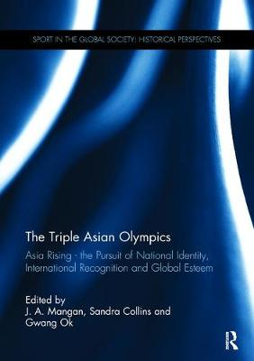Triple Asian Olympics - Asia Rising by J. A. Mangan