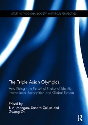 The Triple Asian Olympics - Asia Rising by J. A. Mangan