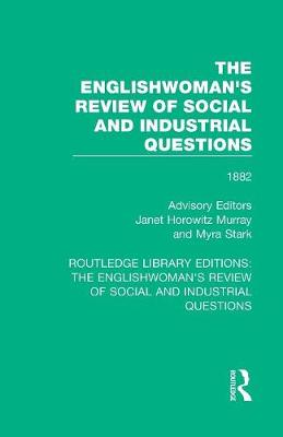 The Englishwoman's Review of Social and Industrial Questions: 1882 by Janet Horowitz Murray