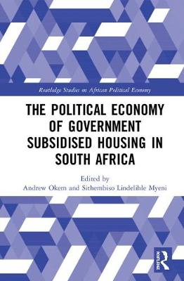 The Political Economy of Government Subsidised Housing in South Africa book