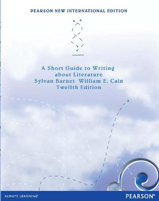 Short Guide to writing about Literature:Pearson New International Edition by Barnet