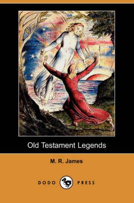 Old Testament Legends (Dodo Press) by M R James