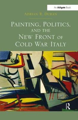 Painting, Politics, and the New Front of Cold War Italy book