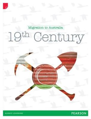 Discovering History (Upper Primary) Migration to Australia: 19th Century (Reading Level 27/F&P Level R) by Liz Flaherty