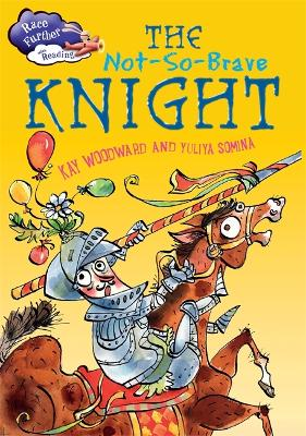 Race Further with Reading: The Not-So-Brave Knight by Kay Woodward