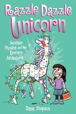 Razzle Dazzle Unicorn (Phoebe and Her Unicorn Series Book 4) by Dana Simpson