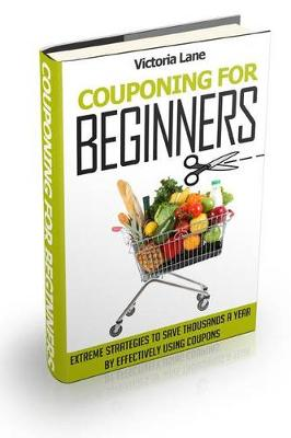 Couponing for Beginners by Victoria Lane