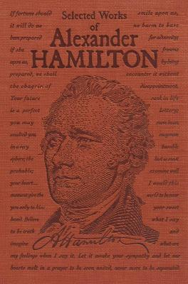 Selected Works of Alexander Hamilton by Alexander Hamilton