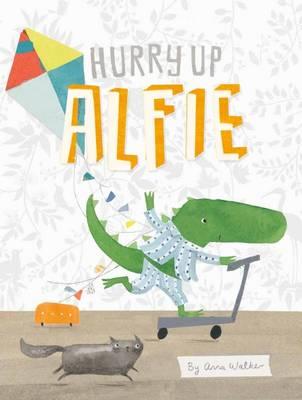 Hurry Up Alfie by Anna Walker