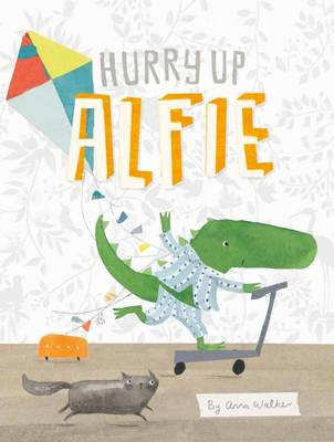 Hurry Up Alfie by Anna Walker
