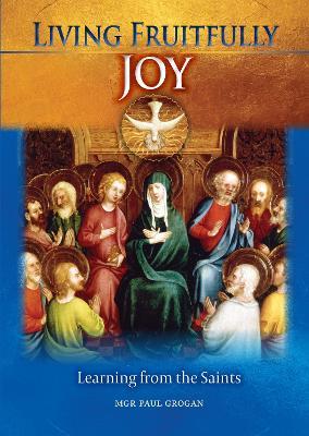 Living Fruitfully: Joy by Paul Grogan