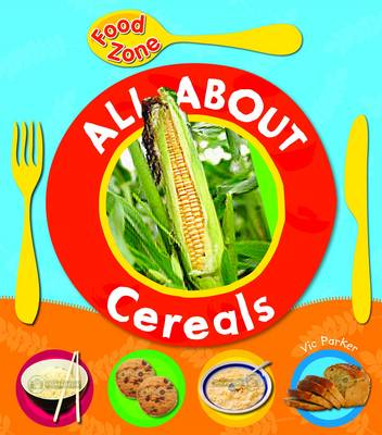 All About Cereals by Vic Parker