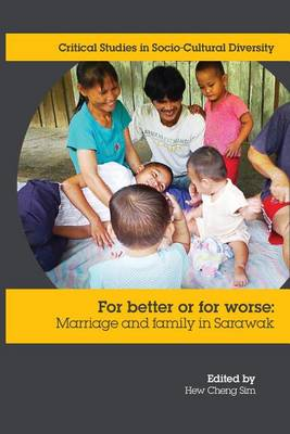 For Better or Worse: Marriage and Family in Sarawak by Cheng Sim Hew