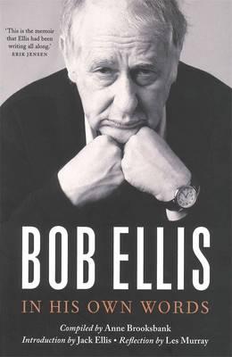 Bob Ellis: In His Own Words by Bob Ellis