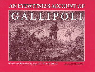 An Eyewitness Account of Gallipoli by Ellis Silas