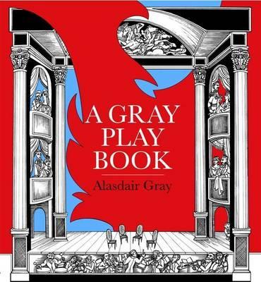 A Gray Play Book by Alasdair Gray