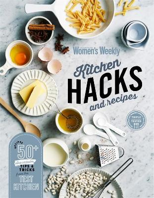 Kitchen Hacks and Recipes by The Australian Women's Weekly