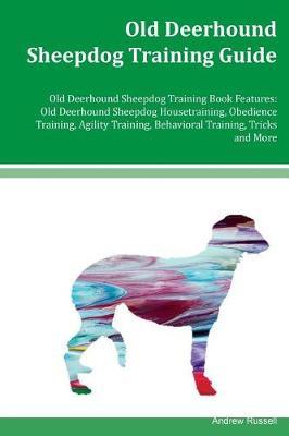 Old Deerhound Sheepdog Training Guide Old Deerhound Sheepdog Training Book Features by Andrew Russell