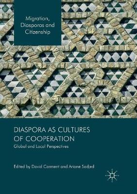 Diaspora as Cultures of Cooperation: Global and Local Perspectives by David Carment