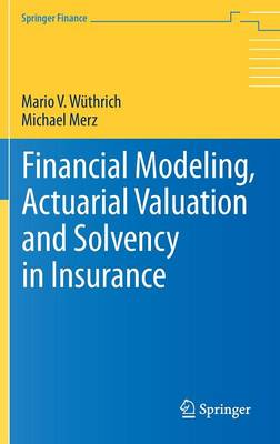 Financial Modeling, Actuarial Valuation and Solvency in Insurance by Mario Valentin Wuthrich