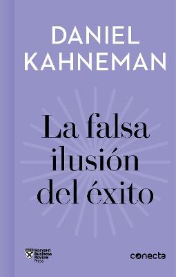 La falsa ilusion del exito / Delusion of Success: How optimism suffocates executive decisions by Daniel Kahneman