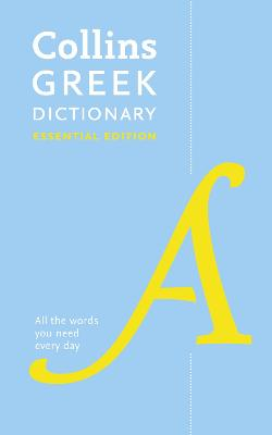 Greek Essential Dictionary: All the words you need, every day (Collins Essential) by Collins Dictionaries