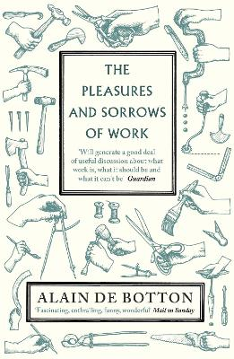 Pleasures and Sorrows of Work by Alain de Botton