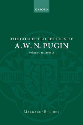 The Collected Letters of A. W. N. Pugin by Margaret Belcher