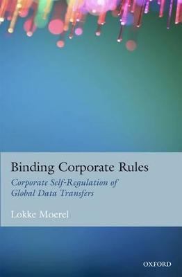 Binding Corporate Rules by Lokke Moerel